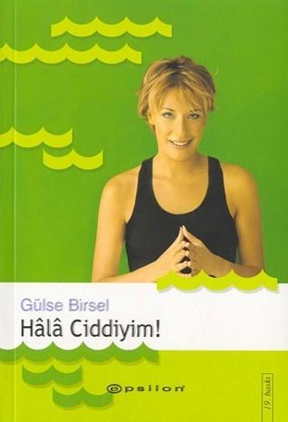 Hâlâ Ciddiyim! by Gülse Birsel