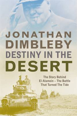 Destiny in the Desert: The Story Behind El Alamein - the Battle That Turned the Tide