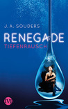 Renegade - Tiefenrausch by J.A. Souders