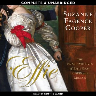 Effie: The Passionate Lives of Effie Gray, John Ruskin and Millais [audiobook]