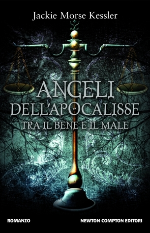 Angeli dell'apocalisse. tra il bene e il male by Jackie Morse Kessler