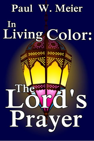 In Living Color: The Lord\'s Prayer (Book 1) by Paul W. Meier