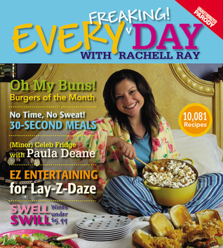 Every Freaking! Day with Rachell Ray by Elizabeth Hilts