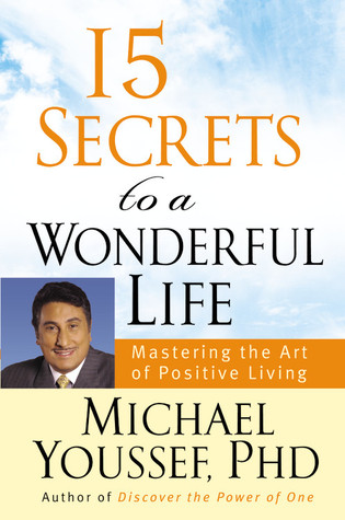 15 Secrets to a Wonderful Life: Mastering the Art of Positive Living