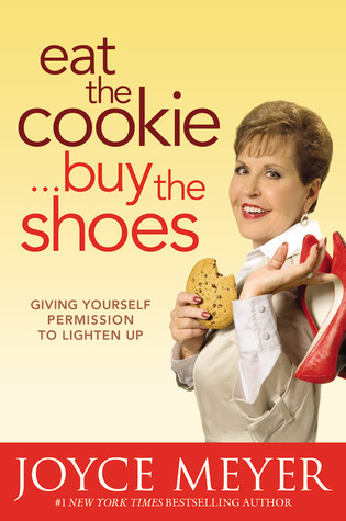 Eat the Cookie...Buy the Shoes by Joyce Meyer