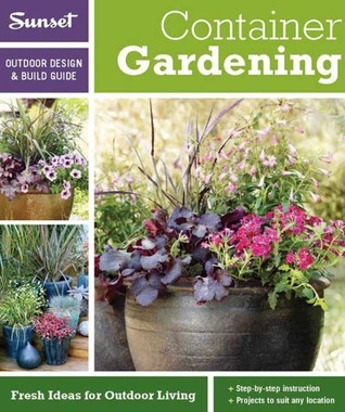 Sunset Outdoor Design & Build: Container Gardening: Fresh Ideas for Outdoor Living