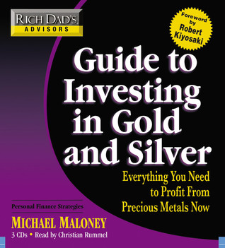 Rich dads advisors guide to investing in gold and silver rich dads advisors guide to investing in gold and silver everything you need to know to profit from precious metals now by michael maloney fandeluxe Choice Image