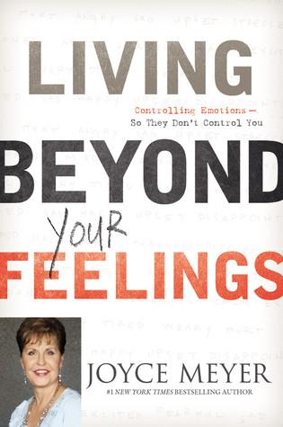 Living Beyond Your Feelings by Joyce Meyer