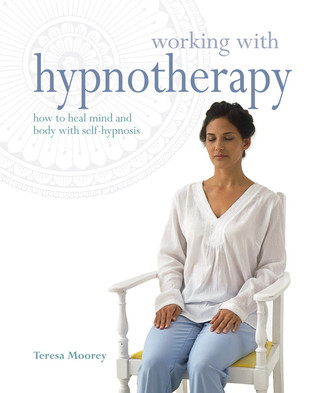 Working with Hypnotherapy: How to Heal Mind and Body with Self-Hypnosis