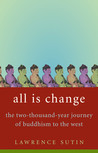 All is Change: The Two-Thousand-Year Journey of Buddhism to the West