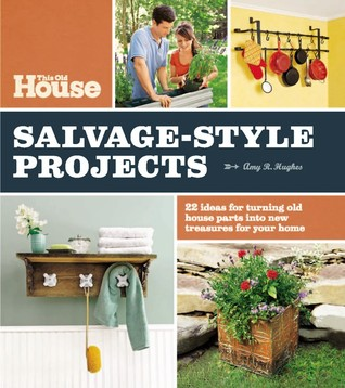 this-old-house-salvage-style-projects-22-ideas-for-turning-old-house-parts-into-new-treasures-for-your-home