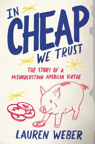 In CHEAP We Trust by Lauren Weber