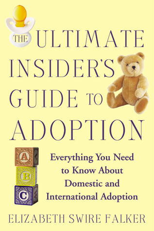 The Ultimate Insider's Guide to Adoption by Elizabeth Swire Falker