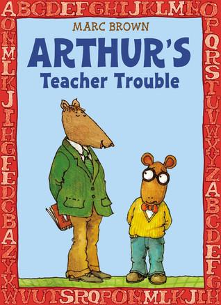 Arthur's Teacher Trouble by Marc Brown