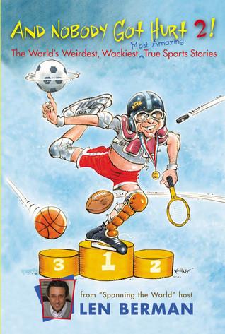 And Nobody Got Hurt 2!: The World's Weirdest, Wackiest, Most Amazing True Sports Stories