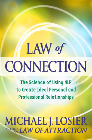 Law of Connection: The Science of Using NLP to Create Ideal Personal and Professional Relationships