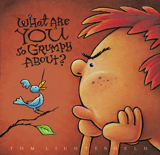 Book Review: Tom Lichtenheld's What are YOU So Grumpy About?