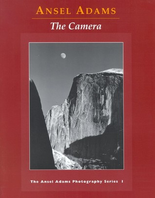 The Camera (Ansel Adams Photography, #1)