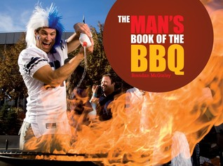 The Man's Book of the BBQ: A Celebration of Full-on, Flame-on Macho Cooking