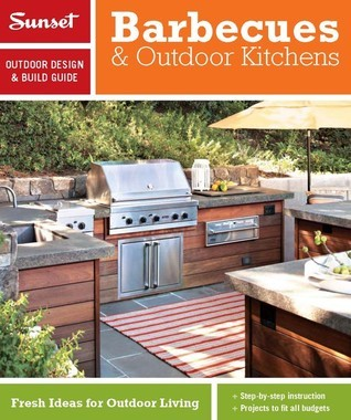 Sunset Outdoor Design & Build: Barbecues & Outdoor Kitchens: Fresh Ideas for Outdoor Living