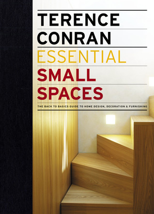 Essential Small Spaces: The Back to Basics Guide to Home Design, Decoration & Furnishing