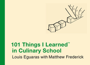 101 Things I Learned in Culinary School by Louis Eguaras
