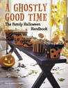 A Ghostly Good Time: The Family Halloween Handbook