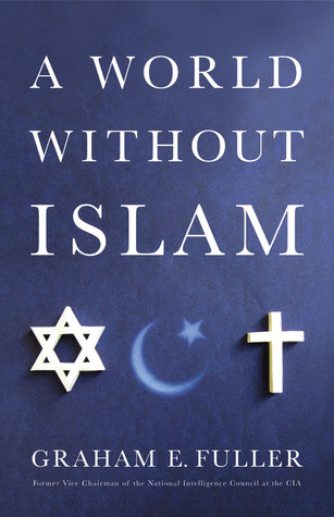 A World Without Islam by Graham E. Fuller