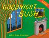 Goodnight Bush by Erich Origen
