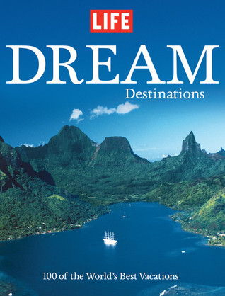 LIFE Dream Destinations by LIFE Magazine