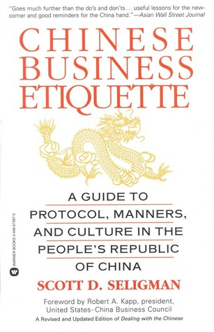 Chinese Business Etiquette: A Guide to Protocol,Manners,and Culture in thePeople's Republic of China