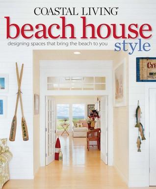 Coastal Living Beach House Style by Katherine Cobbs