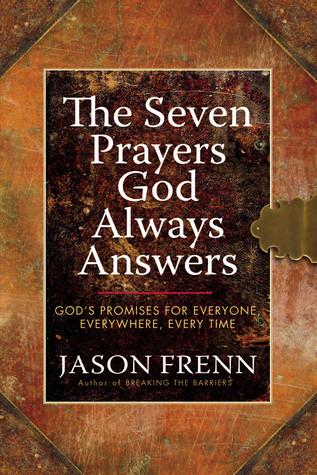 The Seven Prayers God Always Answers by Jason Frenn