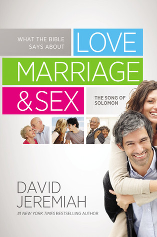 What the Bible Says about Love Marriage & Sex by David Jeremiah