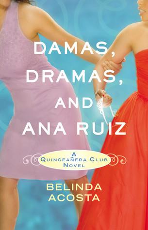 Damas, Dramas, and Ana Ruiz (Quinceanera Club, #1)