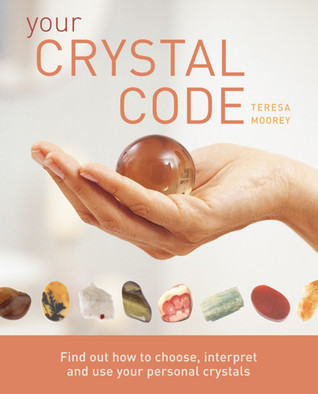 Your Crystal Code: Find Out How to Choose, Interpret and Use Your Personal Crystals