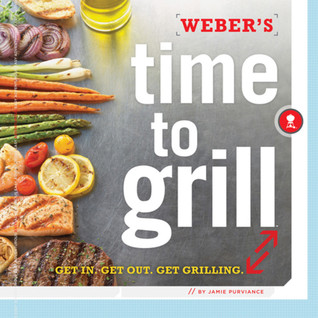 Weber's Time to Grill: Easy or Adventurous, Great Either Way