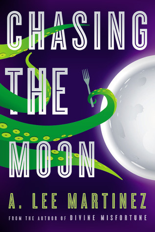 Chasing the Moon by A. Lee Martinez