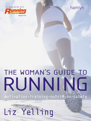 The Woman s Guide to Running Motivation Training Nutrition Safety
