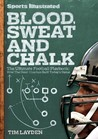Blood, Sweat & Chalk: How the Geniuses of Football Created America's Favorite Game