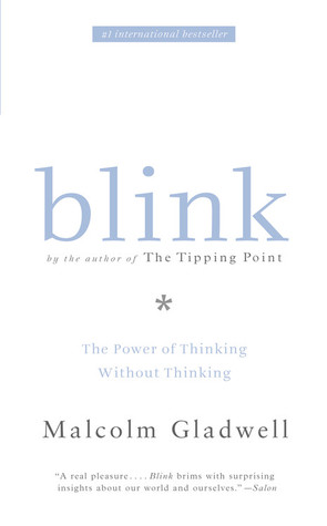 Blink: Thin Slicing, Snap Judgements, and the Power of Thinking Without Thinking