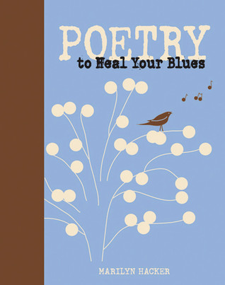 Poetry to Heal Your Blues by Marilyn Hacker