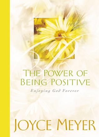 The Power of Being Positive: Enjoying God Forever por Joyce Meyer EPUB PDF 978-0446532525