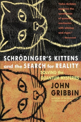 Schrodinger's Kittens and the Search for Reality by John Gribbin