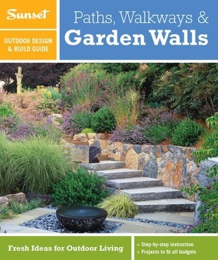Sunset Outdoor Design & Build Guide: Paths, Walkways and Garden Walls: Fresh Ideas for Outdoor Living