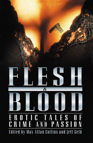 Flesh and Blood: Erotic Tales of Crime and Passion (Flesh & Blood, Vol. 1)