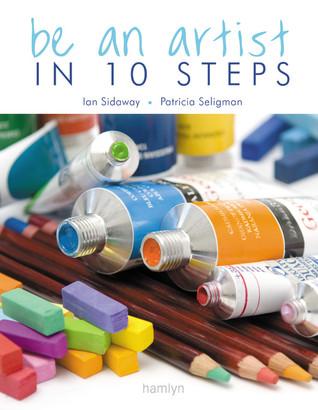 Be an Artist in 10 Steps by Ian Sidaway