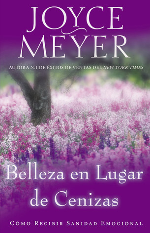Belleza en Lugar de Cenizas: Como Recibir Sanidad Emocional por Joyce Meyer