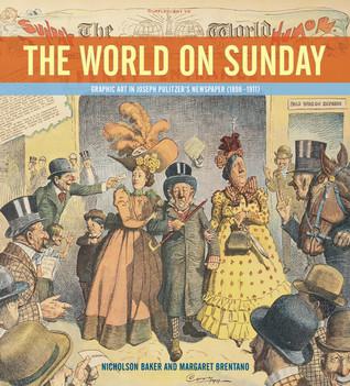 The World on Sunday: Graphic Art in Joseph Pulitzer's Newspaper, 1898-1911