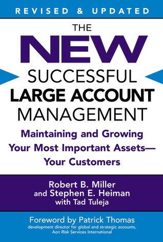 The New Successful Large Account Management: Maintaining and Growing Your Most Important Assets -- Your Customers